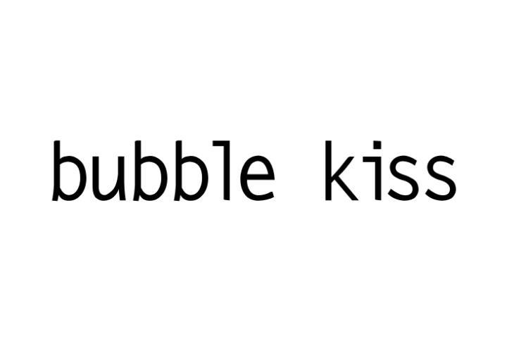 BUBBLE KISS